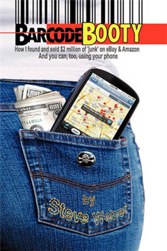 Barcode Booty: How I Found and Sold $2 Million of \'junk\' on Ebay and Amazon, and You Can, Too, Using Your Phone