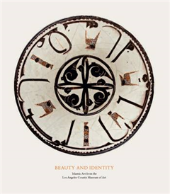 Beauty and Identity: Islamic Art from the Los Angeles County Museum of Art