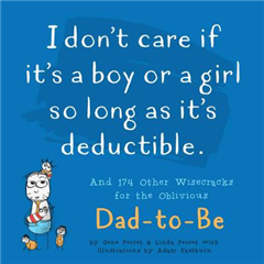 I Don\'t Care if it\'s a Boy or a Girl so Long as it\'s Deductible: And 174 Other Wisecracks for the Oblivious Dad-to-Be