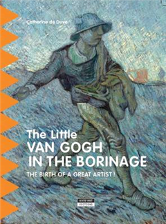 The Little van Gogh in Borinage: The Birth of a Great Artist