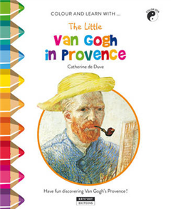 Little Van Gogh in Provence: Have Fun Discovering Van Gogh's