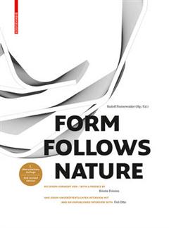Form Follows Nature: Eine Geschichte der Natur als Modell fur Formfindung in Ingenieurbau, Architektur und Kunst / A History of Nature as Model for Design in Engineering, Architecture and Art