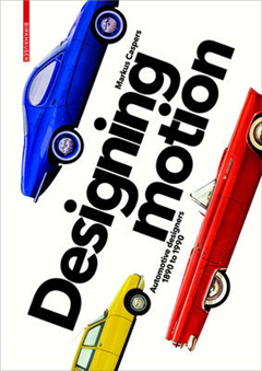 Designing Motion: Automotive Designers 1890 to 1990