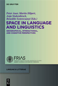 Space in Language and Linguistics: Geographical, Interactional, and Cognitive Perspectives