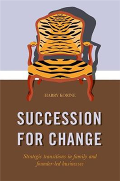 SUCCESSION FOR CHANGE: Strategic transitions in family and founder-led businesses