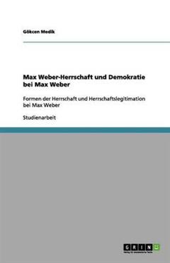 Max Weber-Herrschaft Und Demokratie Bei Max Weber