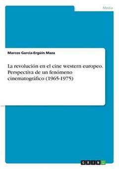 Revolucion En El Cine Western Europeo. Perspectiva de Un Fen