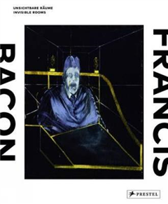 Francis Bacon: Invisible Rooms