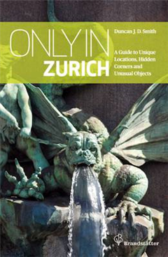 Only in Zurich: Guide to Hidden Corners, Little-Known Places & Unusual Objects
