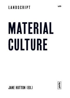 Landscript 5: Material Culture: Assembling and Disassembling Landscapes