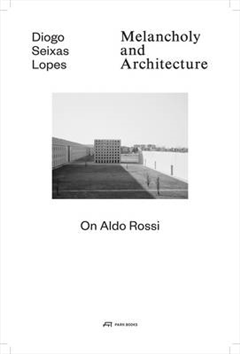 Melancholy and Architecture - On Aldo Rossi