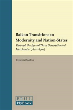 Balkan Transitions to Modernity and Nation-States: Through the Eyes of Three Generations of Merchants (1780s-1890s)
