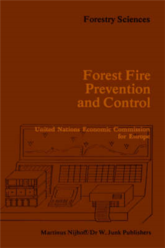 Forest Fire Prevention and Control: Proceedings of an International Seminar organized by the Timber Committee of the United Nations Economic Commission for Europe Held at Warsaw, Poland, at the invitation of the Government of Poland 20 to 22 May 1981