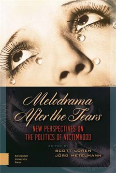 Melodrama After the Tears: New Perspectives on the Politics of Victimhood
