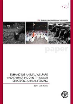 Enhancing Animal Welfare and Farmer Income Through Strategic Animal Feeding: Some Case Studies (Fao Animal Production and Health Papers)