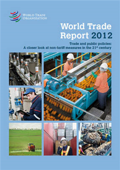 World trade report 2012: trade and public policies, a closer look at non-tariff measures in the 21st century, research and analysis