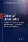 Spheres of Global Justice: Volume 1 Global Challenges to Liberal Democracy. Political Participation, Minorities and Migrations; Volume 2 Fair Distribution - Global Economic, Social and Intergenerational Justice