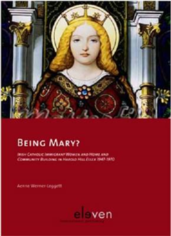 Being Mary?: Irish Catholic Immigrant Women and Home and Community Building in Harold Hill Essex 1947 -1970