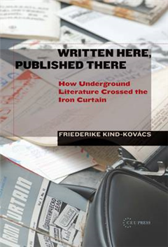 Written Here, Published There: How Underground Literature Crossed the Iron Curtain