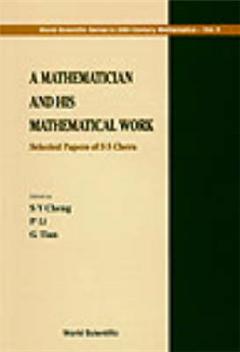Mathematician And His Mathematical Work, A: Selected Papers Of S S Chern