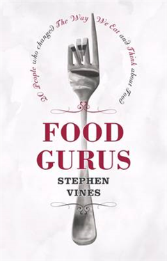 Food Gurus: 20 People Who Changed the Way We Eat and Think About Food