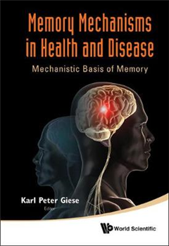 Memory Mechanisms In Health And Disease: Mechanistic Basis Of Memory