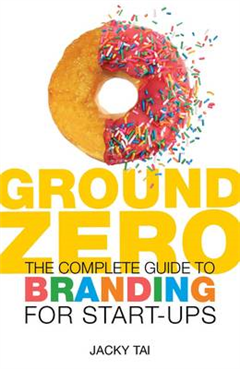 Ground Zero: The Complete Guide to Branding for Start-ups