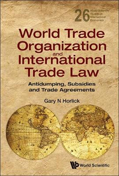 World Trade Organization And International Trade Law: Antidumping, Subsidies And Trade Agreements