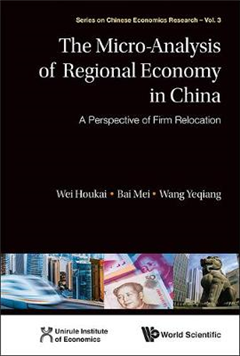 Micro-analysis Of Regional Economy In China, The: A Perspective Of Firm Relocation
