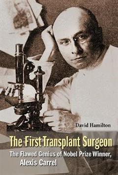 First Transplant Surgeon, The: The Flawed Genius Of Nobel Pr