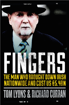Fingers: The Man Who Brought Down Irish Nationwide and Cost Us €5.4bn