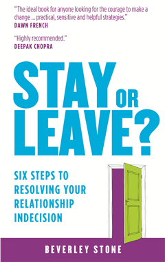 Stay or Leave: Six Steps to Resolving Your Relationship Indecision
