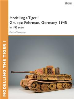 Modelling a Tiger I Gruppe Fehrman, Germany 1945