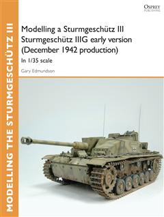 Modelling a Sturmgeschütz III Sturmgeschütz IIIG early version (December 1942 production)