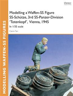 Modelling a Waffen-SS Figure SS-Schôtze, 3rd SS-Panzer-Division 'Totenkopf' Vienna, 1945