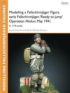 Modelling a Fallschirmjöger Figure early Fallschirmjöger, 'Ready to jump' Operation Merkur, May 1941