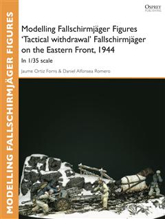 Modelling Fallschirmjöger Figures 'Tactical withdrawl' Fallschirmjöger on the Eastern Front, 1944