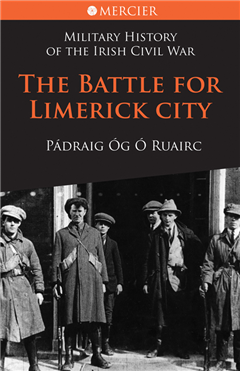 Battle for Limerick City: Military History of the Irish Civil War