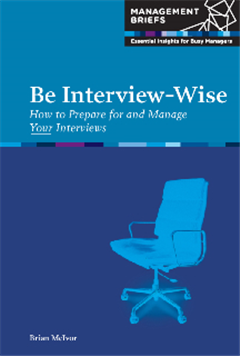Be Interview-Wise - How to Prepare for and Manage Your Interviews