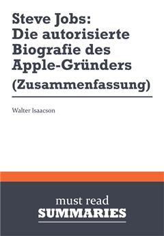 Zusammenfassung: Steve Jobs: Die autorisierte Biografie des AppleGründers  Walter Isaacson