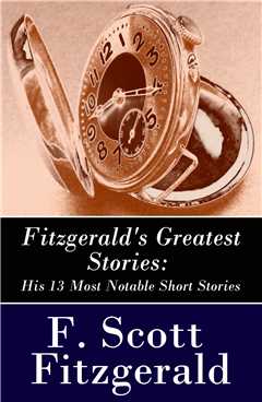 Fitzgerald's Greatest Stories: His 13 Most Notable Short Stories