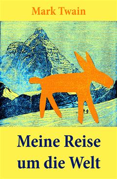 Meine Reise um die Welt (Vollständige deutsche Ausgabe, Beide Teile)