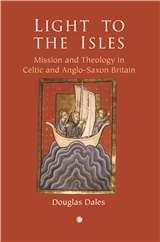 Light to the Isles: Mission and Theology in Celtic and Anglo-Saxon Britain