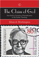 The Claim of God: Karl Barth's Doctrine of Sanctification in His Earlier Theology