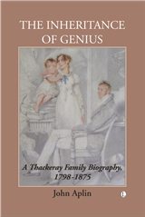 The Inheritance of Genius: A Thackeray Family Biography, 1798-1875