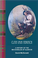 Clan Iain Abrach A History of the MacDonalds of Glencoe
