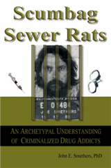 SCUMBAG SEWER RATS: An Archetypal Understanding of Criminalized Drug Addicts