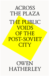 ACROSS THE PLAZA: THE PUBLIC VOIDS OF THE POST SOVIET CITY