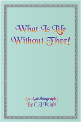 What is Life Without Thee! An Autobiography