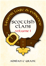 Scottish Clans Legend, Logic and Evidence Volume I (Hardback)